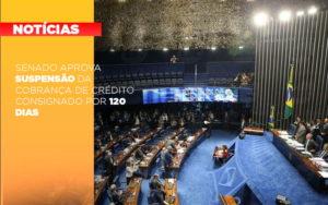 Senado Aprova Suspensao Da Cobranca De Credito Consignado Por 120 Dias - Contabilidade na Bahia - BA | Grupo Orcoma