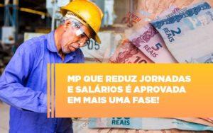 Mp Que Reduz Jornadas E Salarios E Aprovada Em Mais Uma Fase - Contabilidade na Bahia - BA | Grupo Orcoma