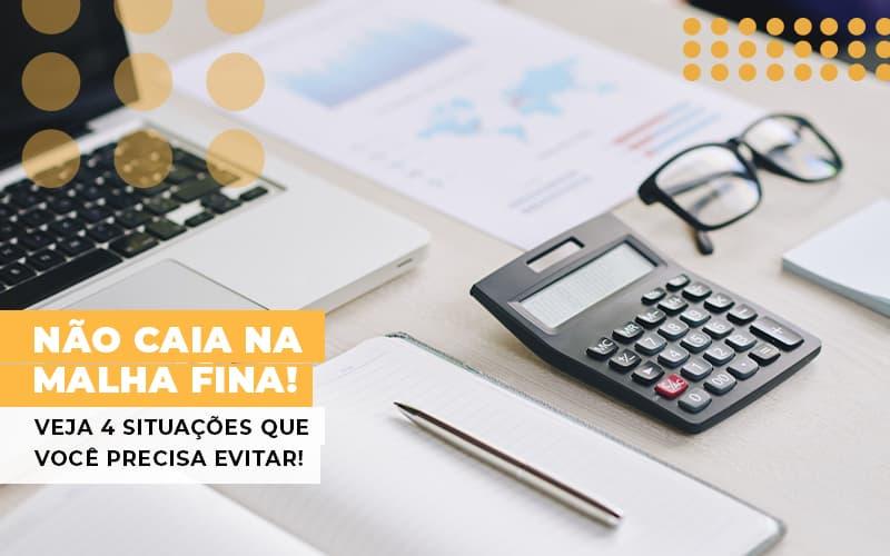 Nao Caia Na Malha Fina Veja 4 Situacoes Que Voce Precisa Evitar - Contabilidade na Bahia - BA | Grupo Orcoma