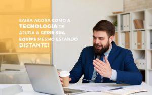 Saiba Agora Como A Tecnologia Te Ajuda A Gerir Sua Equipe Mesmo Estando Distante - Contabilidade na Bahia - BA | Grupo Orcoma