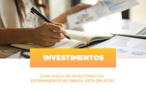 Confianca De Investimentos Estrangeiros No Brasil Esta Em Alta - Contabilidade na Bahia - BA | Grupo Orcoma
