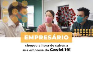 Empresario Chegou A Hora De Salvar A Sua Empresa Do Covid 19 - Contabilidade na Bahia - BA | Grupo Orcoma