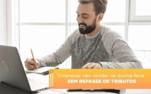 Empresas Vao Vender Na Quinta Feira Sem Repasse De Tributos - Contabilidade na Bahia - BA | Grupo Orcoma