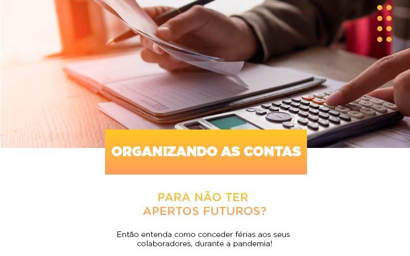 Organizando As Contas Para Nao Ter Apertos Futuros Entao Entenda Como Conceder Ferias Aos Seus Colaboradores Durante A Pandemia Abrir Empresa Simples - Contabilidade na Bahia - BA | Grupo Orcoma