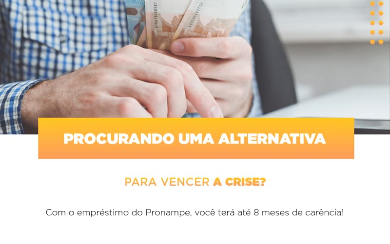 Pronampe Conte Com Ate Oito Meses De Carencia - Contabilidade na Bahia - BA | Grupo Orcoma