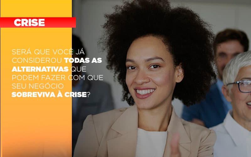 Sera Que Voce Ja Considerou Todas As Alternativas Que Podem Fazer Com Que Seu Negocio Sobreviva A Crise - Contabilidade na Bahia - BA | Grupo Orcoma