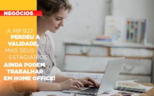A Mp 927 Perdeu A Validade Mas Seus Estagiarios Ainda Podem Trabalhar Em Home Office - Contabilidade na Bahia - BA | Grupo Orcoma