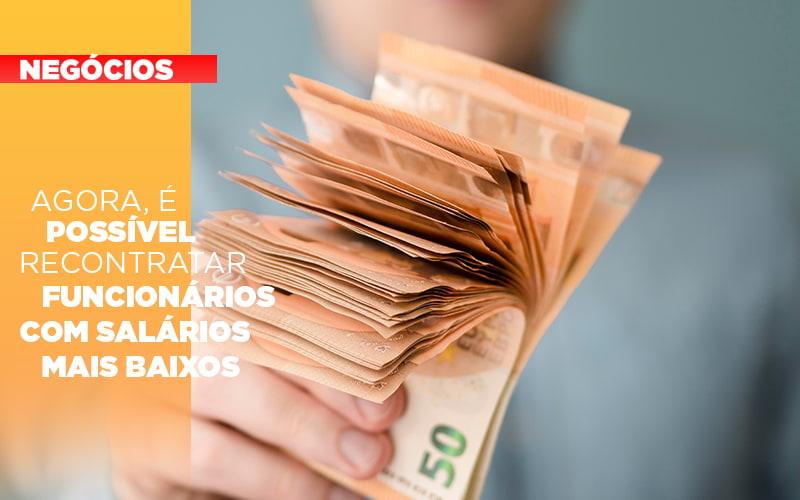 Agora E Possivel Recontratar Funcionarios Com Salarios Mais Baixos - Contabilidade na Bahia - BA   Grupo Orcoma