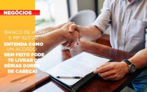 Banco De Horas E Mp 927 20 Entenda Como Um Acordo Bem Feito Pode Te Livrar De Serias Dores De Cabeca - Contabilidade na Bahia - BA | Grupo Orcoma