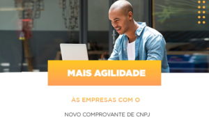 Mais Agilidade As Empresa Com O Novo Comprovante De Cnpj - Contabilidade na Bahia - BA | Grupo Orcoma