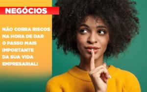 Nao Corra Riscos Na Hora De Dar O Passo Mais Importante Da Sua Vida Empresarial - Contabilidade na Bahia - BA | Grupo Orcoma