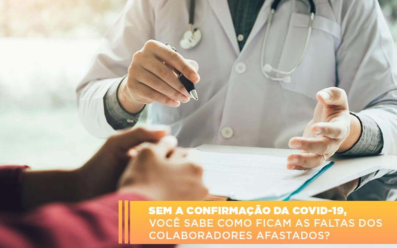 Sem A Confirmacao De Covid 19 Voce Sabe Como Ficam As Faltas Dos Colaboradores Afastados - Contabilidade na Bahia - BA | Grupo Orcoma