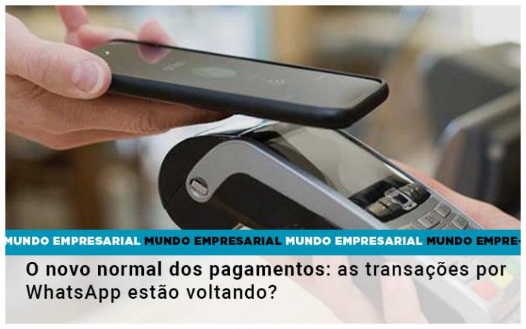 O Novo Normal Dos Pagamentos As Transacoes Por Whatsapp Estao Voltando - Contabilidade na Bahia - BA   Grupo Orcoma