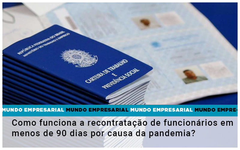 Como Funciona A Recontratacao De Funcionarios Em Menos De 90 Dias Por Causa Da Pandemia - Contabilidade na Bahia - BA | Grupo Orcoma