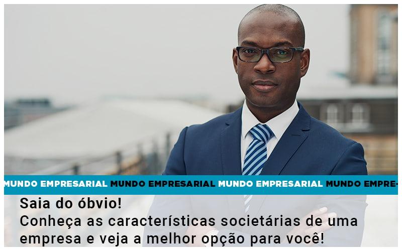 Saia Do Obvio Conheca As Caracteristiscas Societarias De Uma Empresa E Veja A Melhor Opcao Para Voce - Contabilidade na Bahia - BA | Grupo Orcoma