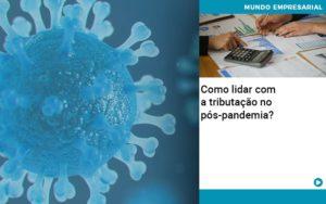 Como Lidar Com A Tributacao No Pos Pandemia - Contabilidade na Bahia - BA | Grupo Orcoma