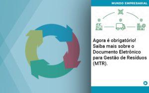Agora E Obrigatorio Saiba Mais Sobre O Documento Eletronico Para Gestao De Residuos Mtr - Contabilidade na Bahia - BA | Grupo Orcoma
