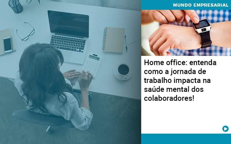 Home Office Entenda Como A Jornada De Trabalho Impacta Na Saude Mental Dos Colaboradores - Contabilidade na Bahia - BA | Grupo Orcoma
