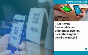 Pix Bc Promete Saque No Comercio E Compras Offline Para 2021 - Abrir Empresa Simples