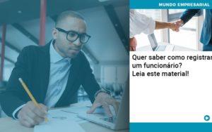 Quer Saber Como Registrar Um Funcionario Lia Este Material - Abrir Empresa Simples