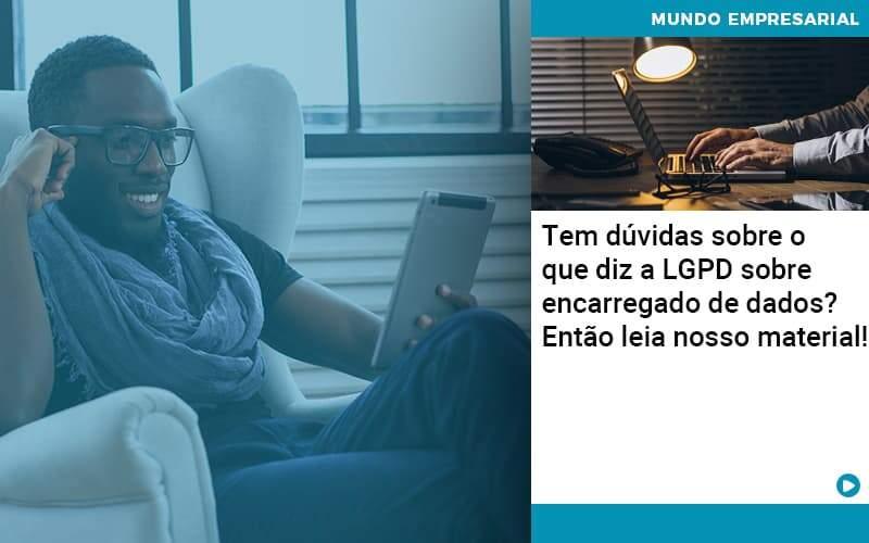 Tem Duvidas Sobre O Que Diz A Lgpd Sobre Encarregado De Dados Entao Leia Nosso Material (1) - Contabilidade na Bahia - BA | Grupo Orcoma