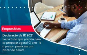 Declaracao De Ir 2021 Saiba Tudo Que Precisa Para Se Preparar Agora O Ano E O Prazo Passa Em Um Piscar De Olhos (1) - Abrir Empresa Simples