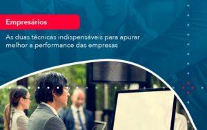 As Duas Tecnicas Indispensaveis Para Apurar Melhor A Performance Das Empresa (1) - Abrir Empresa Simples