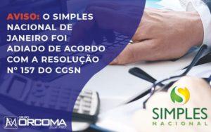 Aviso O Simples Nacional De Janeiro Foi Adiado De Acordo Com A Resolucao No 157 Do Cgsn (1) - Contabilidade na Bahia - BA | Grupo Orcoma