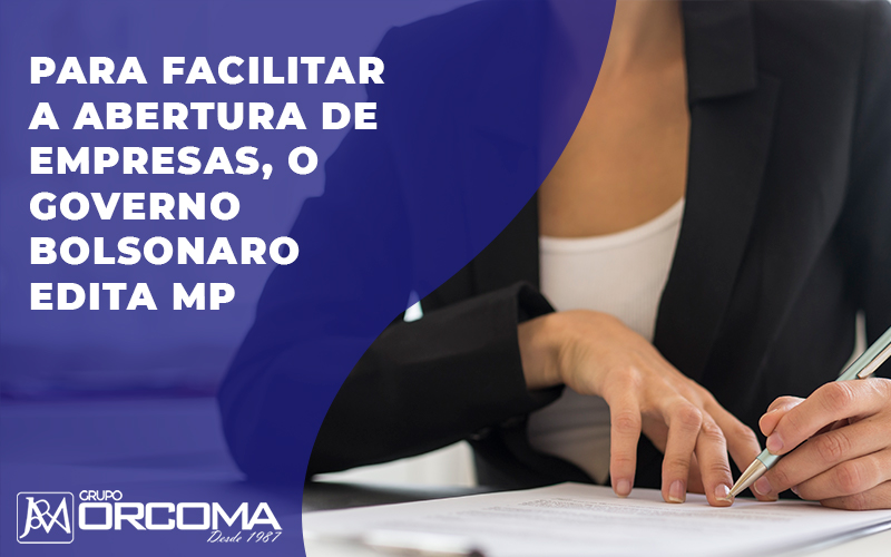 Para Facilitar A Abertura De Empresas, O Governo Bolsonaro Edita Mp - Contabilidade na Bahia - BA | Grupo Orcoma