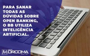 Para Sanar Todas As Duvidas Sobre Open Banking O Bb Utiliza Inteligencia Artificial - Abrir Empresa Simples