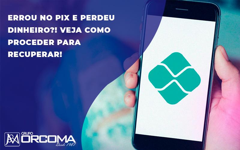 Erros Ao Fazer O Pix - Contabilidade na Bahia - BA | Grupo Orcoma