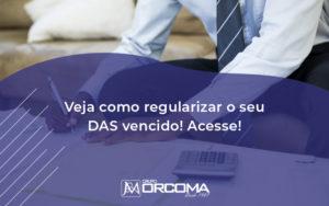 Veja Como Regularizar O Seu Das Vencido Orcoma - Contabilidade na Bahia - BA | Grupo Orcoma