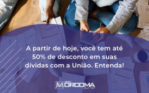 A Partir De Hoje Voce Tem Ate 50 De Desconto Em Suas Dividas Com A Uniao Entenda - Contabilidade na Bahia - BA | Grupo Orcoma