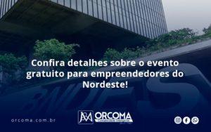 Confira Detalhes Sobre O Evento Gratuito Para Empreendedores Do Nordeste Orcoma - Contabilidade na Bahia - BA   Grupo Orcoma