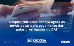 Simples Nacional Confira Agora As Novas Datas Para Pagamento Das Guias Prorrogadas Do Das Orcoma - Contabilidade na Bahia - BA | Grupo Orcoma